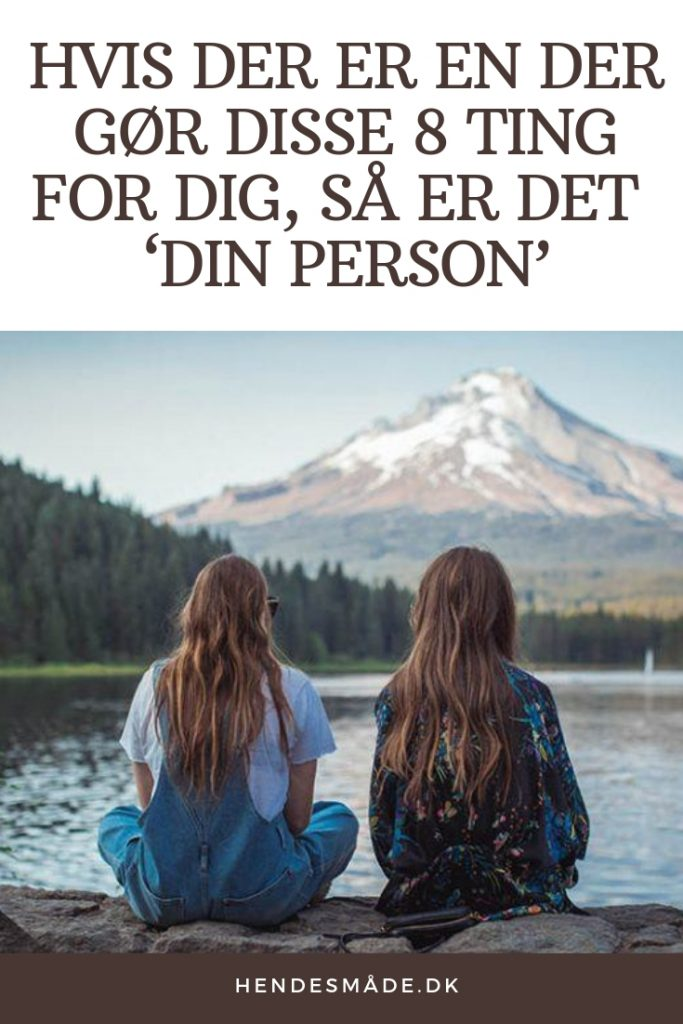 Hvis Der Er En Der Gør Disse 8 Ting For Dig, Så Er Det  'din Person'