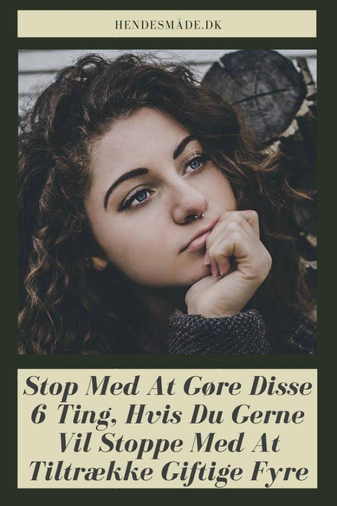 Stop Med At Gøre Disse 6 Ting, Hvis Du Gerne Vil Stoppe Med At Tiltrække Giftige Fyre